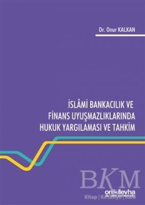 İslami Bankacılık ve Finans Uyuşmazlıklarında Hukuk Yargılaması ve Tahkim