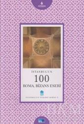 Kültür A.Ş. - İstanbul'un 100 Roma, Bizans Eseri