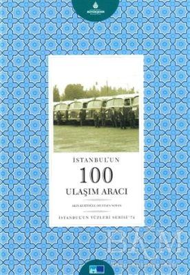 İstanbulun Yüzleri Serisi - 74 : İstanbulun 100 Ulaşım Aracı