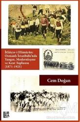 Libra Yayınları - İtfaiyye-i Hümayün Osmanlı İstanbulu'nda Yangın Modernleşme ve Kent Toplumu (1871-1921)