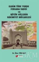 Berikan Yayınları - Kadim Türk Yurdu Fergana Vadisi ve Büyük Güçlerin Hakimiyet Mücadelesi