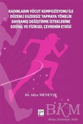 Gazi Kitabevi - Kadınların Vücut Kompozisyonu ile Düzenli Egzersiz Yapmaya Yönelik Davranış Değiştirme İsteklerine Sosyal ve Fiziksel Çevrenin Etkisi