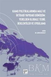 Gazi Kitabevi - Kamu Politikalarında Mali ve İktisadi Yapıdaki Dönüşüm: Yerelden Globale Teori, Beklentiler ve Uygulama