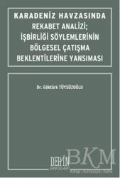Derin Yayınları - Karadeniz Havzasında Rekabet Analizi : İşbirliği Söylemlerinin Bölgesel Çatışma Beklentilerine Yansıması