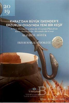 Karaz'dan Büyük İskender'e Erzurum Ovası'nda Yeni Bir Keşif Ciltli