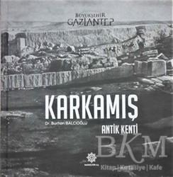 Gazi Kültür A.Ş. Yayınları - Karkamış - Antik Kenti
