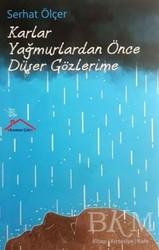 Kırmızı Çatı Yayınları - Karlar Yağmurlardan Önce Düşer Gözlerime