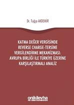 On İki Levha Yayınları - Katma Değer Vergisinde Reverse Charge - Tersine Vergilendirme Mekanizması: Avrupa Birliği ile Türkiye Üzerine Karşılaştırmalı An
