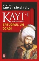 Timaş Yayınları - Kayı 1 - Ertuğrul'un Ocağı