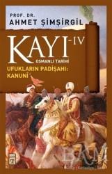 Timaş Yayınları - Kayı 4 - Ufukların Padişahı: Kanuni