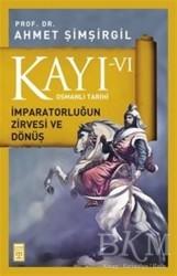 Timaş Yayınları - Kayı 6 - İmparatorluğun Zirvesi ve Dönüş