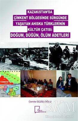 Kazakitan'da Çimkent Bölgesinde Sürgünde Yaşayan Ahıska Türklerinin Kültür Çatısı: Doğum, Düğün, Ölüm Adetleri