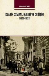 Kriter Yayınları - Klasik Osmanlı Ailesi ve Değişim (1839-1923)