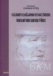 Ütopya Yayınevi - Kolombiya Dağlarının İsyancı Önderi: Manuel Marulanda Velez