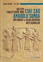 Selenge Yayınları - Kültepe Tabletlerine Göre Eski Çağ Anadolu'sunda Diplomasi ve Uluslararası Antlaşmalar
