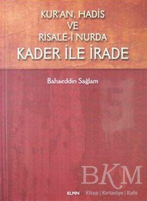 Kur'an Hadis ve Risale-i Nurda Kader ile İrade