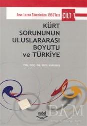 Nobel Akademik Yayıncılık - Kürt Sorununun Uluslararası Boyutu ve Türkiye - Cilt 1: Sevr-Lozan Sürecinde 1950'lere