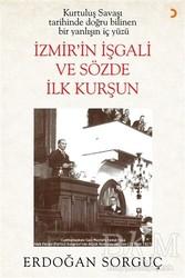Cinius Yayınları - Kurtuluş Savaşı Tarihinde Doğru Bilinen Bir Yanlışın İç Yüzü İzmir'in İşgali ve Sözde İlk Kurşun