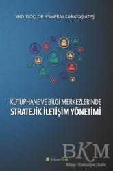 Hiperlink Yayınları - Kütüphane ve Bilgi Merkezlerinde Stratejik İletişim Yönetimi