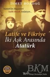 Truva Yayınları - Latife ve Fikriye İki Aşk Arasında Atatürk