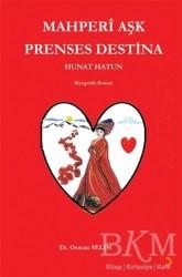 Cinius Yayınları - Mahperi Aşk Prenses Destina Hunat Hatun