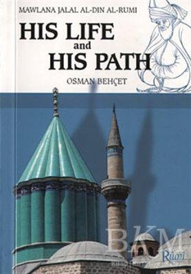 Mawlana Jalal Al-Din Al-Rumi His Life and His Path