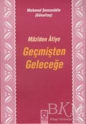 Marifet Yayınları - Maziden Atiye Geçmişten Geleceğe