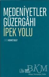 İZÜ Yayınları (İstanbul Zaim Üniversitesi) - Medeniyetler Güzergahı İpek Yolu