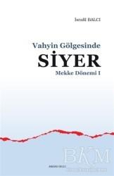 Ankara Okulu Yayınları - Mekke Yılları 1 - Vahyin Gölgesinde Siyer