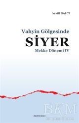 Ankara Okulu Yayınları - Mekke Yılları 4 - Vahyin Gölgesinde Siyer
