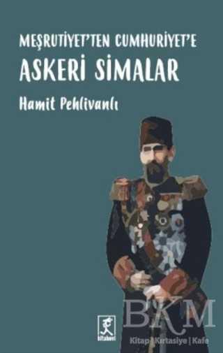 Meşrutiyet'ten Cumhuriyet'e Askeri Simalar
