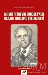 Paradigma Akademi Yayınları - Mihail Petroviç Guboglo'nun Gagauz Folkloru Derlemeleri