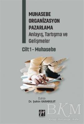 Muhasebe Organizasyon Pazarlama Anlayış, Tartışma ve Gelişmeler - Cilt 1