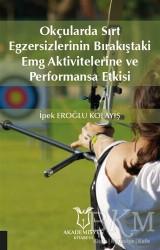 Akademisyen Kitabevi - Okçularda Sırt Egzersizlerinin Bırakıştaki Emg Aktivitelerine Ve Performansa Etkisi