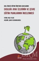 Kriter Yayınları - Okul Öncesi Eğitimi Öğretmen Adaylarının Ekolojik Ayak İzlerinin ve Çevre Eğitim Puanlarının İncelenmesi