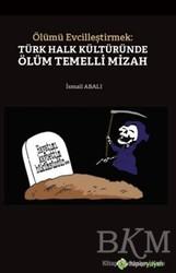 Hiperlink Yayınları - Ölümü Evcilleştirmek: Türk Halk Kültüründe Ölüm Temelli Mizah