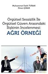 Hiperlink Yayınları - Örgütsel Sessizlik ile Örgütsel Güven Arasındaki İlişkinin İncelenmesi: Ağrı Örneği