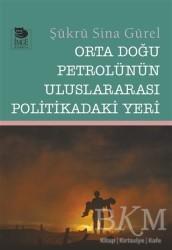 İmge Kitabevi Yayınları - Orta Doğu Petrolünün Uluslararası Politikadaki Yeri