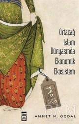 Timaş Yayınları - Ortaçağ İslam Dünyasında Ekonomik Ekosistem
