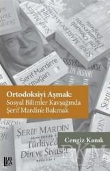 Libra Yayınları - Ortodoksiyi Aşmak: Sosyal Bilimler Kavşağında Şerif Mardin'e Bakmak