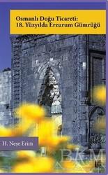 Libra Yayınları - Osmanlı Doğu Ticareti: 18. Yüzyılda Erzurum Gümrüğü
