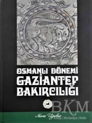 Gazi Kültür A.Ş. Yayınları - Osmanlı Dönemi Gaziantep Bakırcılığı