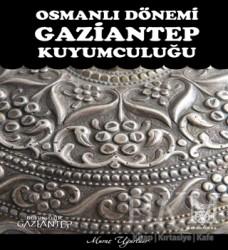 Gazi Kültür A.Ş. Yayınları - Osmanlı Dönemi Gaziantep Kuyumculuğu