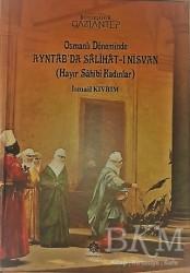 Gazi Kültür A.Ş. Yayınları - Osmanlı Döneminde Ayntab'da Salihat-ı Nisvan (Hayır Sahibi Kadınlar)