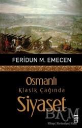 Timaş Yayınları - Osmanlı Klasik Çağında Siyaset