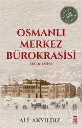 Timaş Yayınları - Osmanlı Merkez Bürokrasisi (1836-1856)