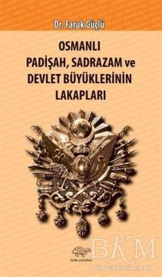 Osmanlı Padişah Sadrazam ve Devlet Büyüklerinin Lakapları