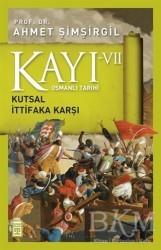 Timaş Yayınları - Osmanlı Tarihi Kayı 7 - Kutsal İttifaka Karşı