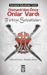 Timaş Yayınları - Osmanlı'dan Önce Onlar Vardı: Türkiye Selçukluları