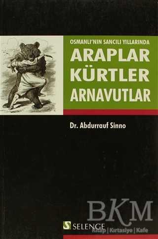Osmanlı'nın Sancılı Yıllarında Araplar Kürtler Arnavutlar